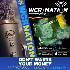 Don't Waste your money   WCR Nation EP 222