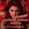 Download Aashiq Banaya Aapne (Remix) DJ VYAS GKP    Urvashi Rautela  Himesh Reshammiya  Neha Kakkar   Mp3