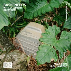 """Basic Needs with Valesuchi - """"Decay time"""""""