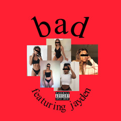 Bad (feat. Jayden)