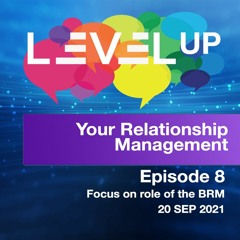 Level Up - Episode 8 - Level Up your Business Relationships