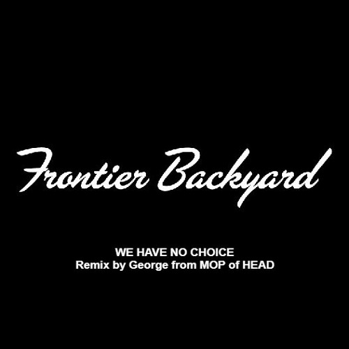 FRONTIER BACKYARD / WE HAVE NO CHOICE Remix by(George from MOP of HEAD)