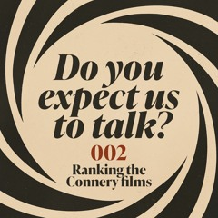Do you expect us to talk? 002: Ranking the Sean Connery James Bond films