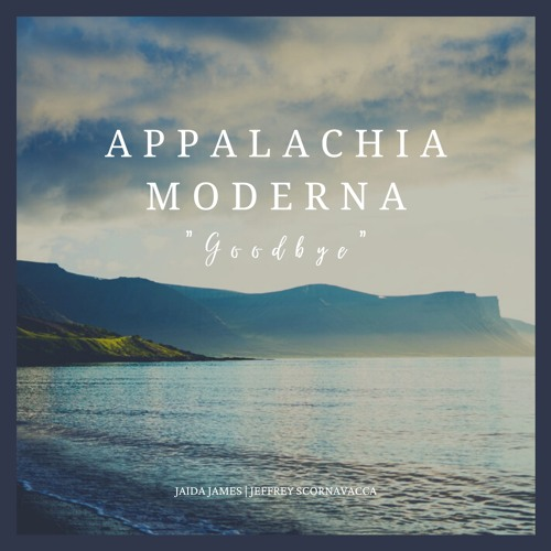 Goodbye by Appalachia Moderna