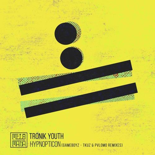Tronik Youth - Hypnopticon (Gameboyz Remix)