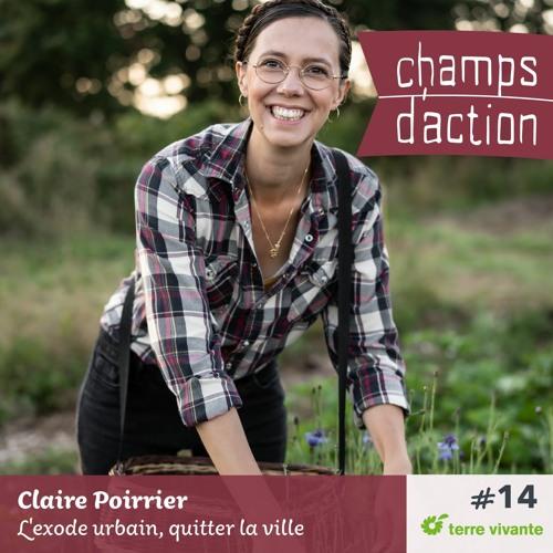 CHAMPS D'ACTION - Saison 2 - Ep.14 - Claire Poirier, l'exode urbain, quitter la ville.