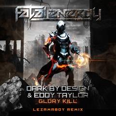 Dark By Design Vs. Eddy Taylor  - Glory Kill (LEZAMAboy Remix)
