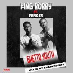 King Bobbi Ghetho Youth Ft. Ferges