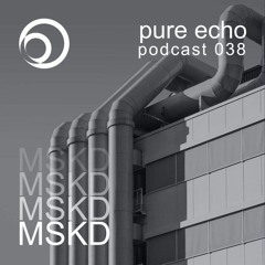 Pure Echo Podcast #038 - MSKD