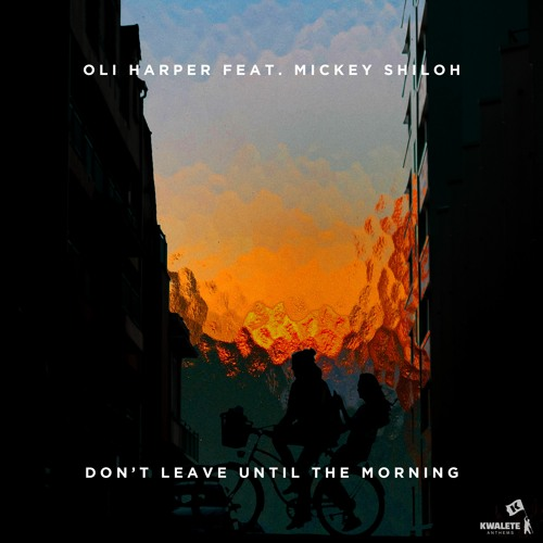 Oli Harper Feat. Mickey Shiloh - Don't Leave Until The Morning