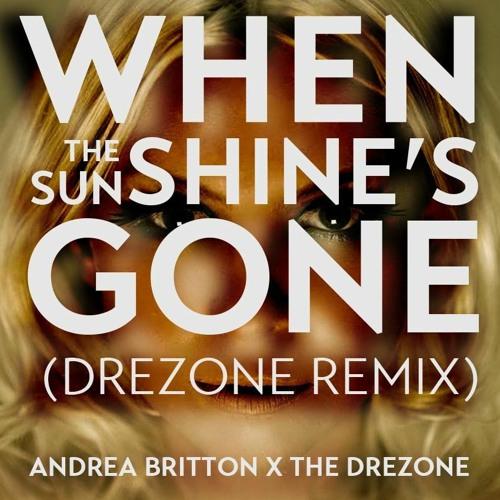 Andrea Britton x The DreZone - When The Sunshine's Gone (DreZone Remix)