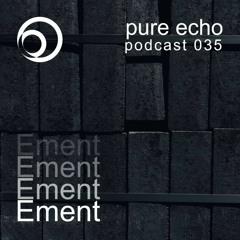 Pure Echo Podcast #035 - Ement