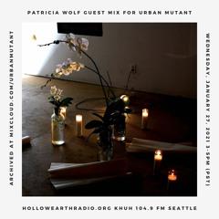 Patricia Wolf - Urban Mutant Mix January 27, 2021 | Hollow Earth Radio