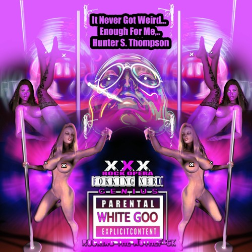 Hunter S. Thompson — 'It Never Got Weird Enough For Me.' Let's Gonzo a Body Count xXx White Goo