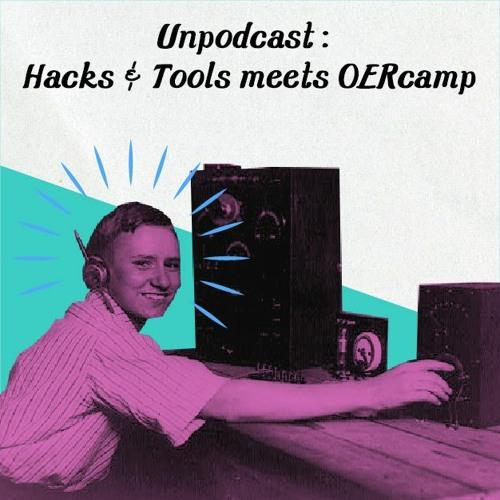 UnPodcast: Hacks'n'Tools meets OERcamp