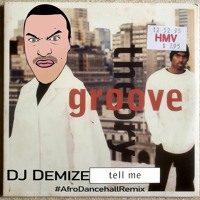 Groove Theory - Tell Me (DJ Demize Afro Dancehall Edit)