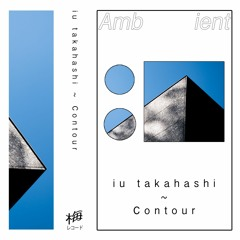iu takahashi ~ Contour (snippets)