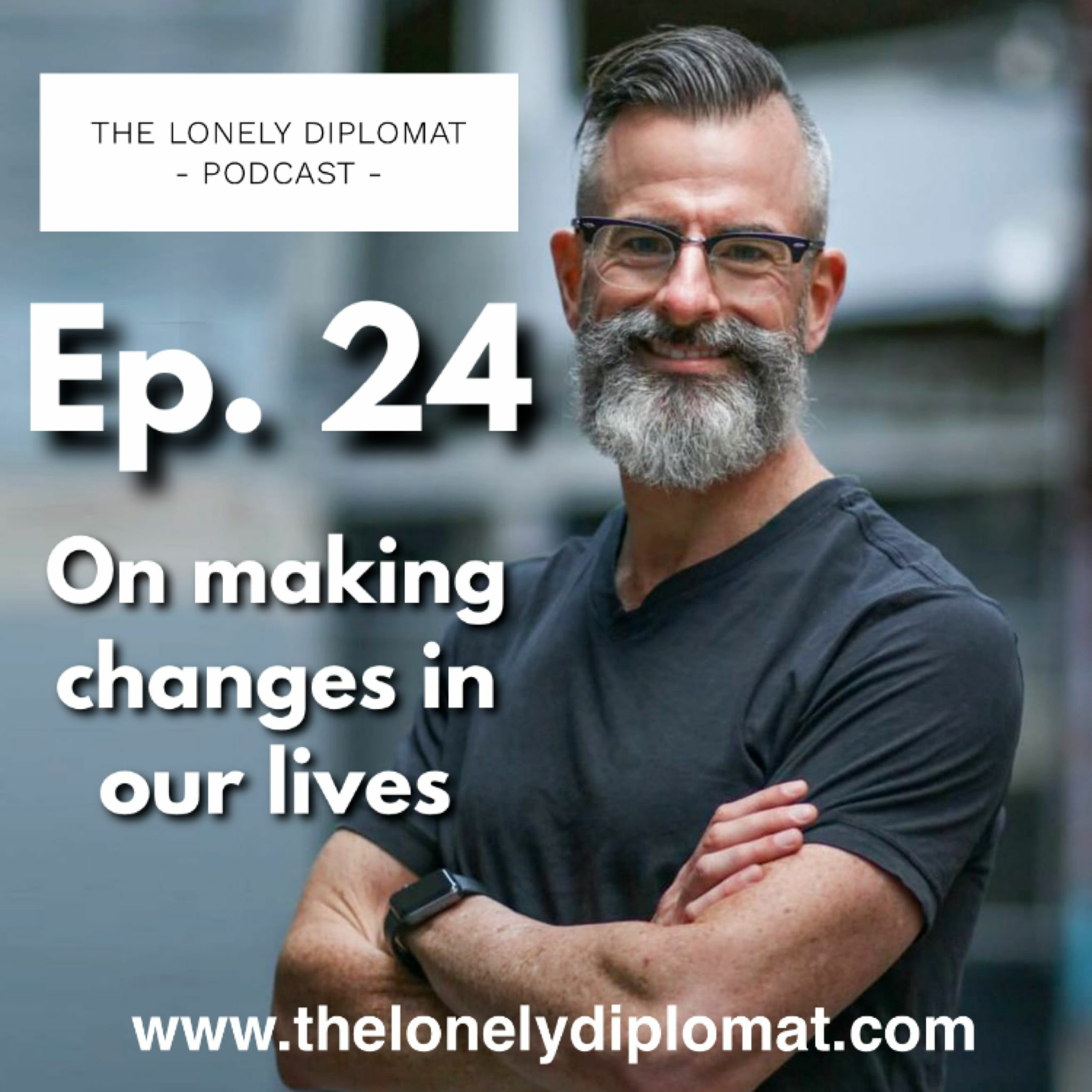 Ep. 24 - On making changes in our lives