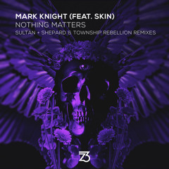 Nothing Matters (Sultan + Shepard Extended Remix) [feat. Skin]