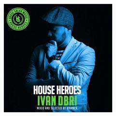 House Heroes | Ivan Dbri