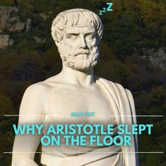 #151: Why Aristotle Slept On The Floor