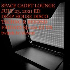 JULY 23, 2021 | SPACE CADET LOUNGE | DEEP HOUSE * DISCO * TECHNO * ACID