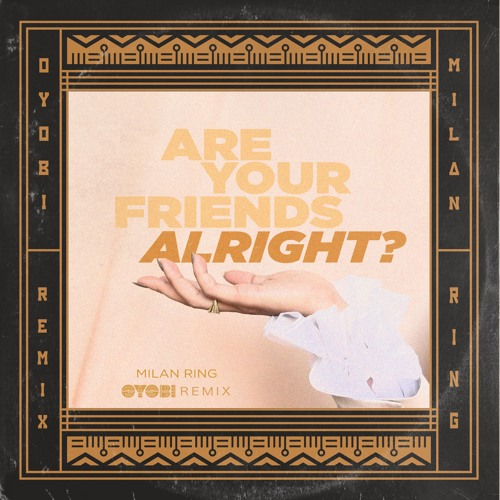 Milan Ring - Are Your Friends Alright? (Oyobi Remix)