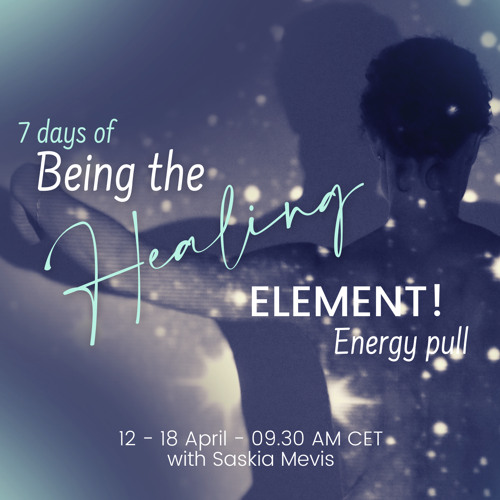 Being the Healing Element - Energy Pull with Saskia - 12-04-2021