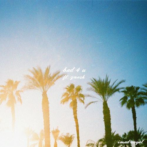 Bad 4 U (feat. gnash)