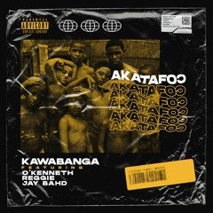 Kawabanga - Akatafoc (Feat.O'Kenneth,Reggie & Jay Bahd)
