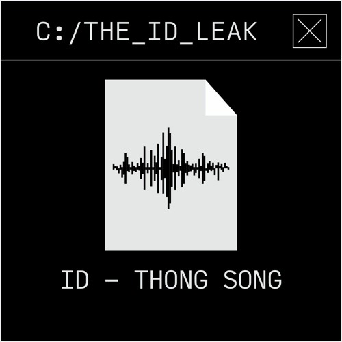 ID - Thong Song | The ID Leak #002