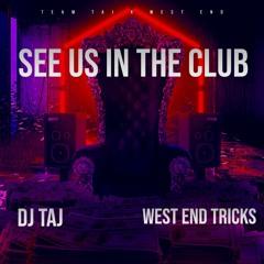 SEE US IN THE CLUB - WEST END TRICKS X DJ TAJ