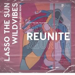 Lasso The Sun & WildVibes - Reunite (Slake Slagger Remix)