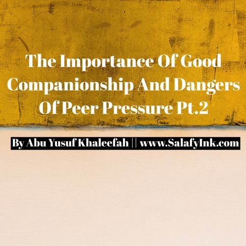 The Importance Of Good Companionship And Dangers Of Peer Pressure Pt.2