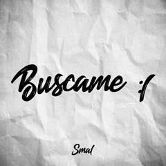 SMAL - BUSCAME (PROD. BY BROKKEN612)