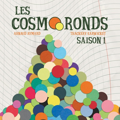 Les Cosmoronds S01E01 - Des Ronds Ronds (Arnaud Aymard & Thackery Earwicket)