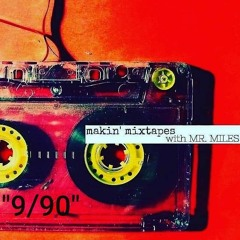 MAKIN' MIXTAPES with Mr. Miles 9.90