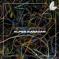 Alper Karacan - Connecting ( Original Mix )