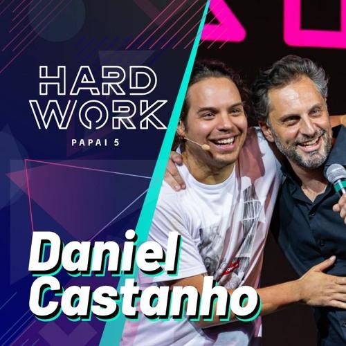 #332 - Daniel Castanho @ Hard Work Papai 5