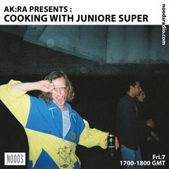 Ak:ra Presents: Cooking with Juniore Super