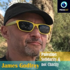 EP56 - James Godfrey on Solidarity with Palestine & much more