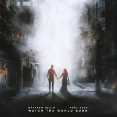 Matthew Heath, Noel Goff - Watch the World Burn