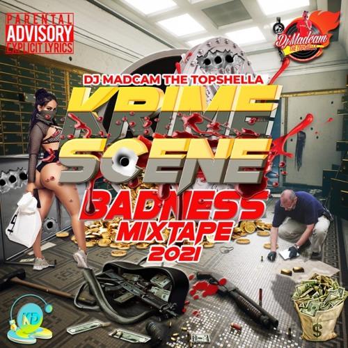 DJ MADCAM KRIME SCENE BADNESS 2021