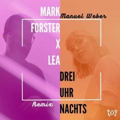 Mark Forster x LEA - Drei Uhr Nachts (Manuel Weber Remix)