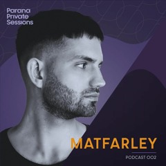Parana Private Podcast 002 - Matfarley