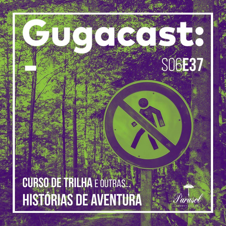 Curso de TRILHA e outras HISTÓRIAS DE AVENTURA – Gugacast – S06E37