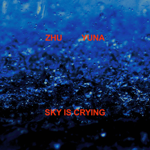ZHU, Yuna - Sky Is Crying