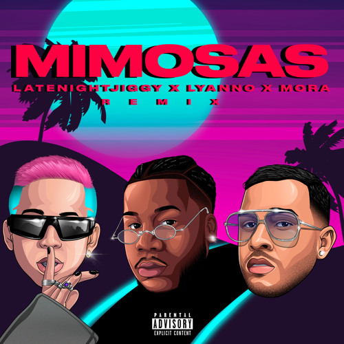 LATENIGHTJIGGY, Lyanno, Mora - Mimosas (Remix)