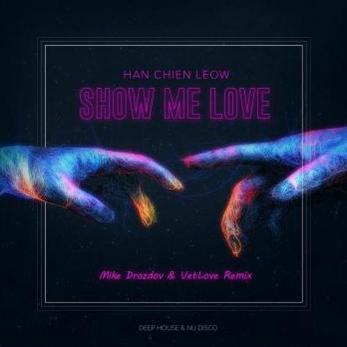 Free Download: Han Chien Leow - Show Me Love (Mike Drozdov & Vetlove Remix)