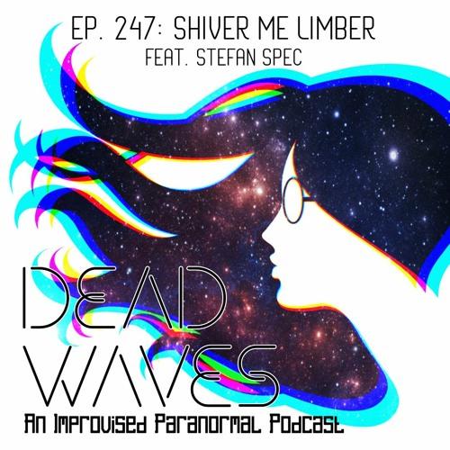 247 - Shiver Me Limber (Feat. Stefan Spec)
